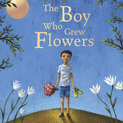 The Boy Who Grew Flowers by Jennifer Wojtowicz