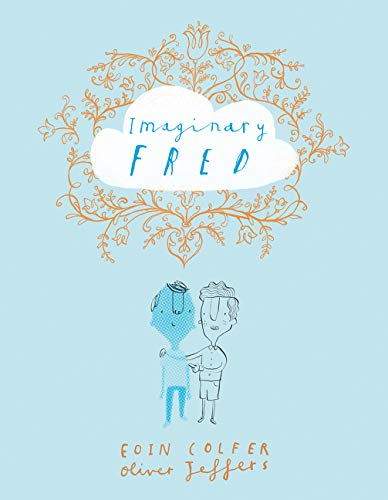 Imaginary Fred by Eoin Colfer and Oliver Jeffers