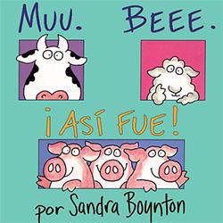Muu. Beee. ¡Así Fue! (Moo, Baa, La La La) by Sandra Boynton