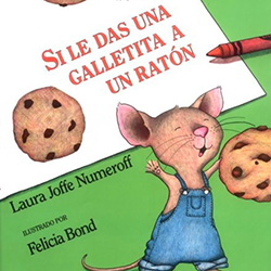 Si le Das Una Galletita a un Ratón (If You Give a Mouse a Cookie) by Laura Joffe Numeroff