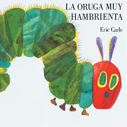 La Oruga Muy Hambrienta (The Very Hungry Caterpillar) by Eric Carle