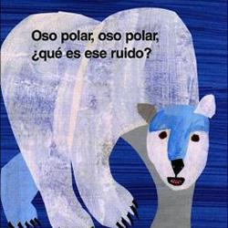 Oso Polar, Oso Polar, ¿Qué Es Ese Ruido? (Polar Bear, Polar Bear, What Do You Hear?) by Bill Martin
