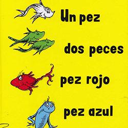 Un Pez, Dos Peces, Pez Rojo, Pez Azul (One Fish, Two Fish, Red Fish, Blue Fish) by Dr. Seuss