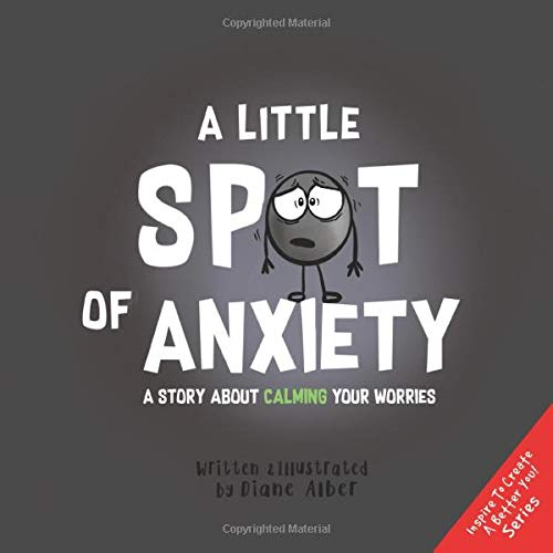 A Little SPOT of Anxiety by Diane Alber