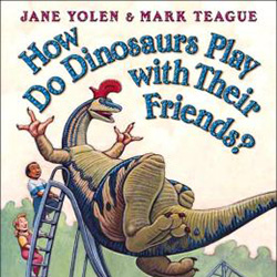 How Do Dinosaurs Play with Their Friends by Jane Yolen