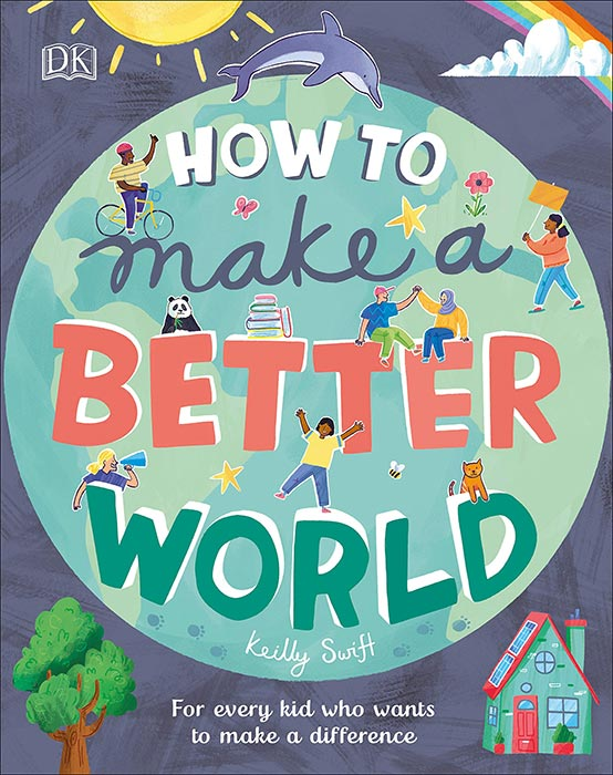 How to Make a Better World by Keilly Swift