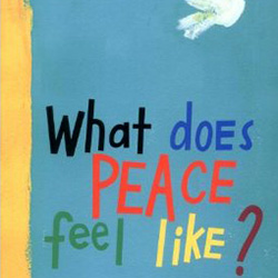 What Does Peace Feel Like? by Vladimir Radunsky