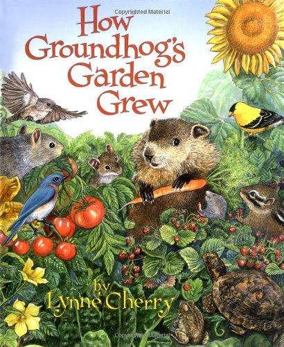 How Groundhog's Garden Grew by Lynne Cherry