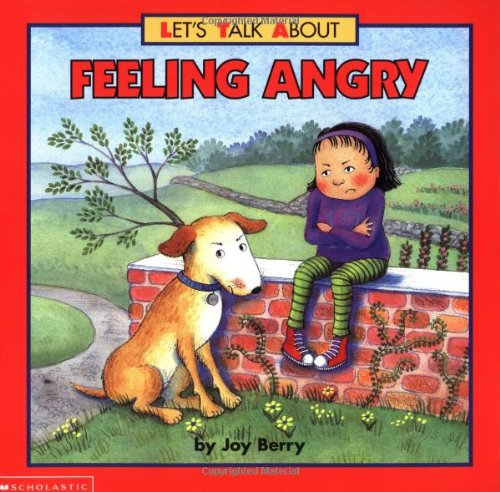 Let's Talk About Feeling Angry by Joy Berry