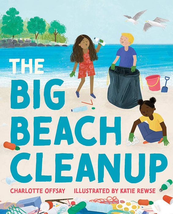 The Big Beach Cleanup by Charlotte Offsay and Katie Rewse