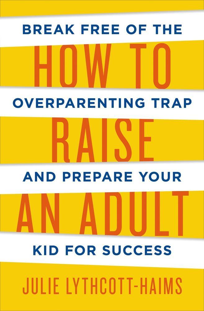How to Raise an Adultby Julie Lythcott-Haims