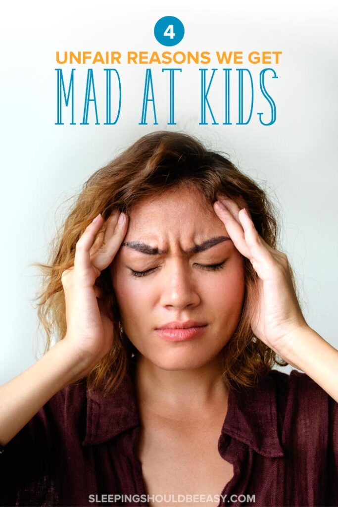 Unfair Reasons We Get Mad at Kids (And How to Change)