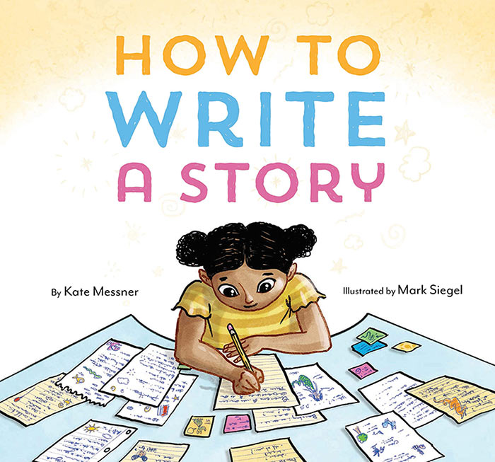 How to Write a Story by Kate Messner and Mark Siegel
