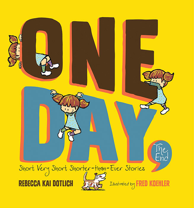 One Day, The End by Rebecca Kai Dotlich and Fred Koehler