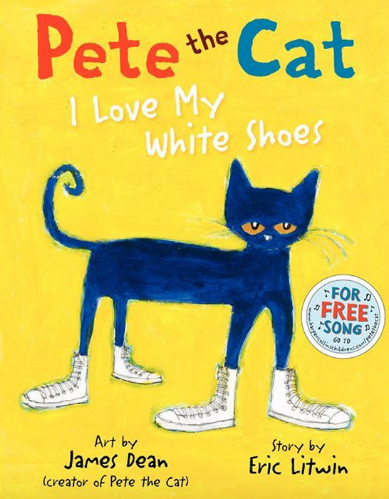 Pete the Cat: I Love My White Shoes by Eric Litwin and James Dean
