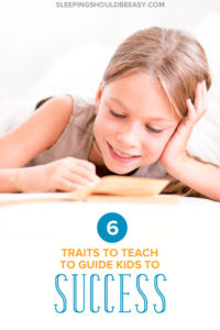 Want to cultivate the traits your child needs to succeed in school and as an adult? Teach these 6 important traits to encourage success for kids.