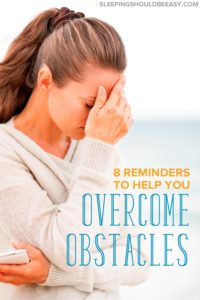 Are you struggling with an obstacle? These 8 reminders will help you with overcoming obstacles in life and getting through the challenges.