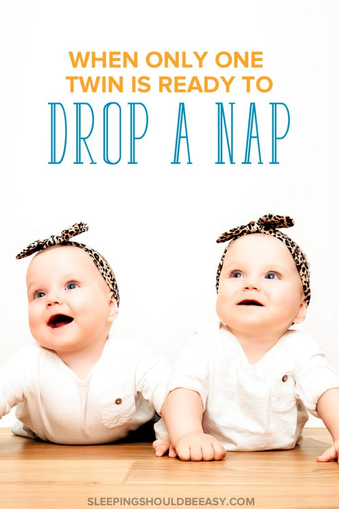 So far your twins have had the same schedule, but what do you do when one twin is ready to drop a nap but the other isn't? Learn what to do here.
