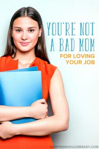 Do you feel guilty because you actually like working instead of being home with the kids? Here's why you're not a bad mom for loving your job.