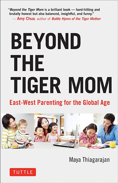 Beyond the Tiger Mom by Maya Thiagarajan