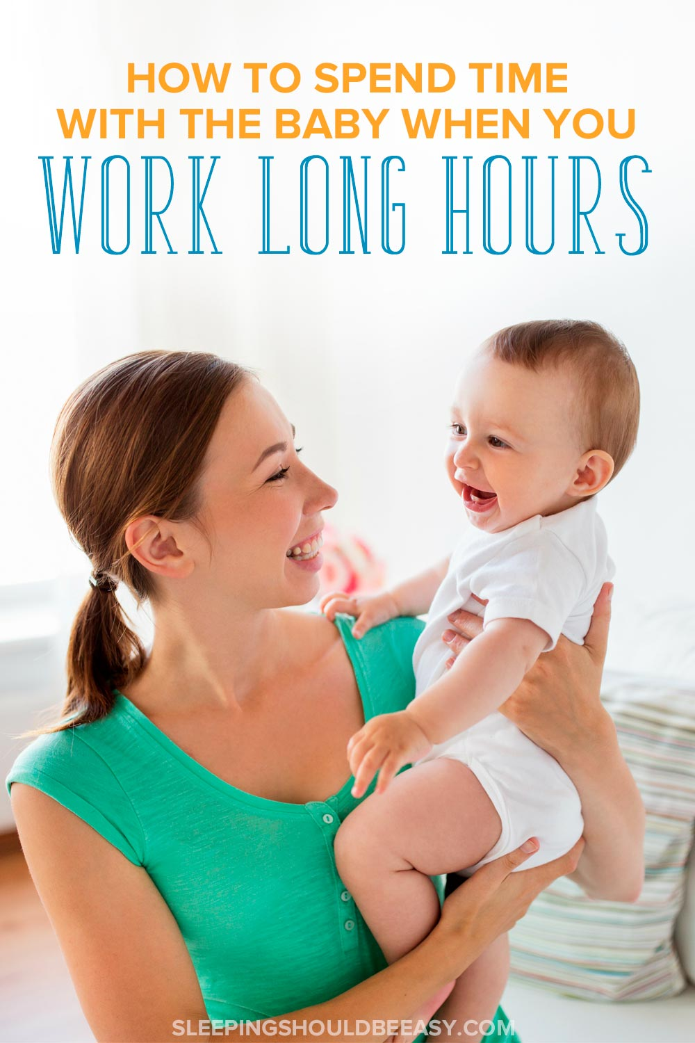 How to spend time with the baby when you work long hours