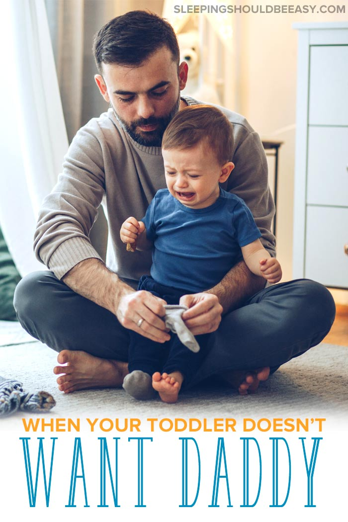 Toddler doesn't want daddy