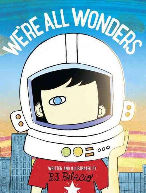 We're All Wonders by R.J. Palacio