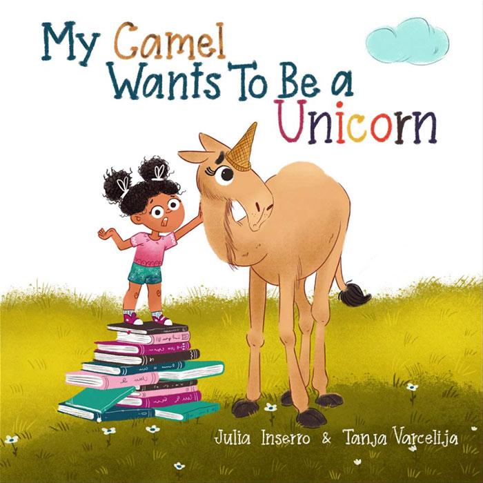 My Camel Wants to Be a Unicorn by Julia Inserro