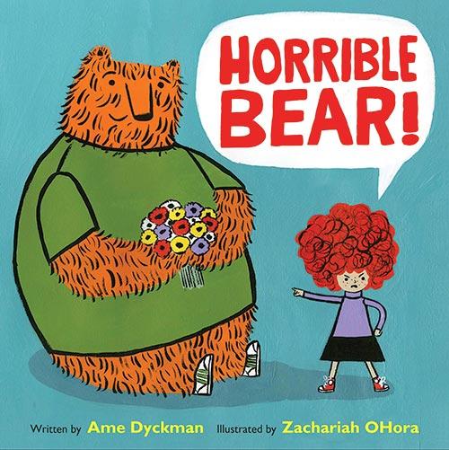 Horrible Bear! by Ame Dyckman