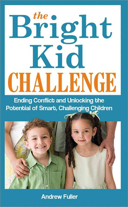 The Bright Kid Challenge: Ending Conflict and Unlocking the Potential of Smart, Challenging Children by Andrew Fuller