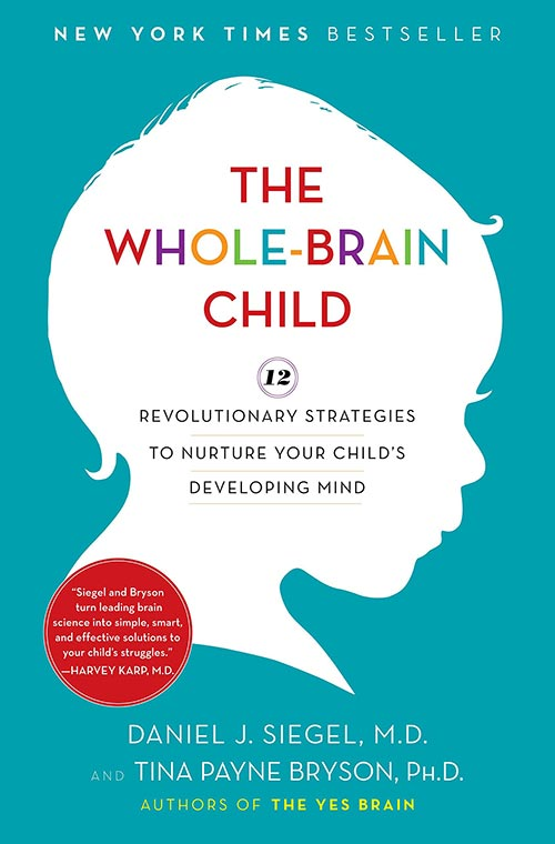 The Whole Brain Child by Daniel J. Siegel, M.D. and Tina Payne Bryson, Ph.D.