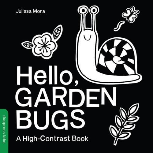 Hello, Garden Bugs by Julissa Mora