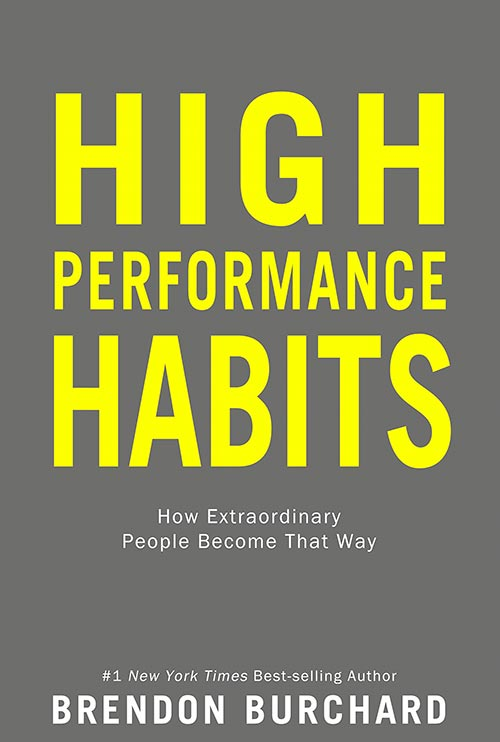 High Performance Habits: How Extraordinary People Become That Way by Brendon Burchard