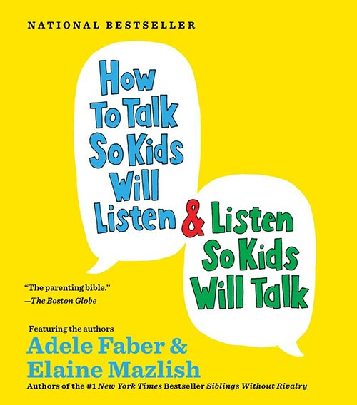 How to Talk So Kids Will Listen & Listen So Kids Will Talk by Adele Faber and Elaine Mazlish