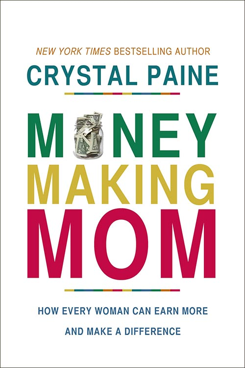 Money-Making Mom: How Every Woman Can Earn More and Make a Difference by Crystal Paine