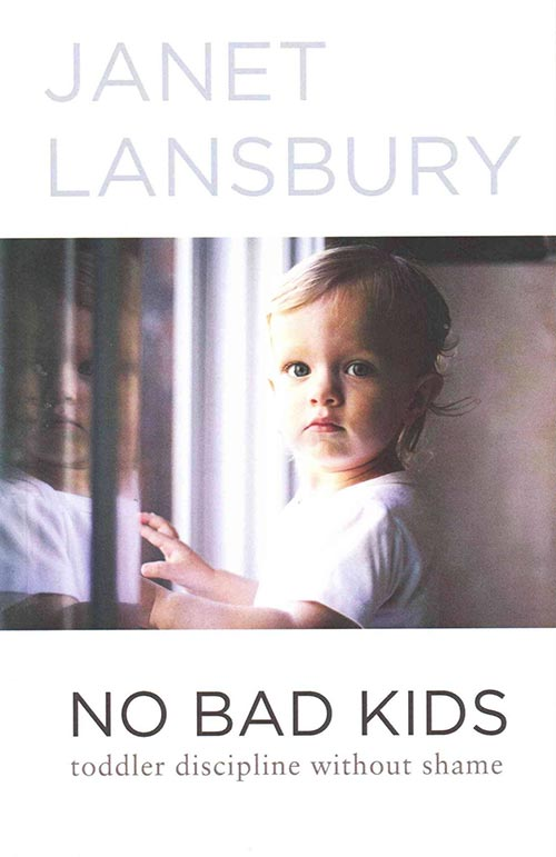 No Bad Kids: Toddler Discipline Without Shame by Janet Lansbury