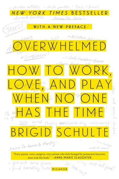 Overwhelmed: How to Work, Love, and Play When No One Has the Time by Brigid Schulte