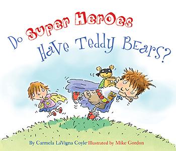 Do Super Heroes Have Teddy Bears? by Carmela LaVigna Coyle