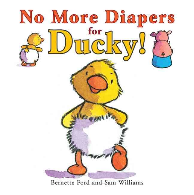 No More Diapers for Ducky by Bernette Ford