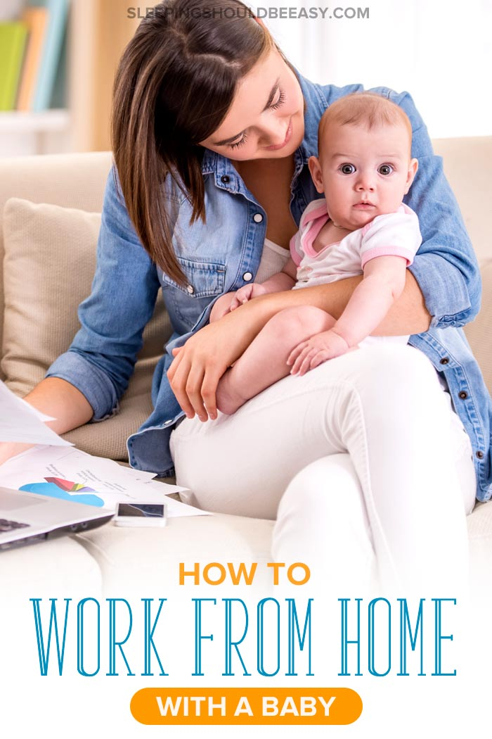 How to Work from Home with a Baby (And Actually Get Things Done)