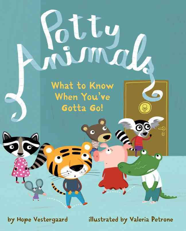 Potty Animals: What to Know When You've Gotta Go! by Hope Vestergaard
