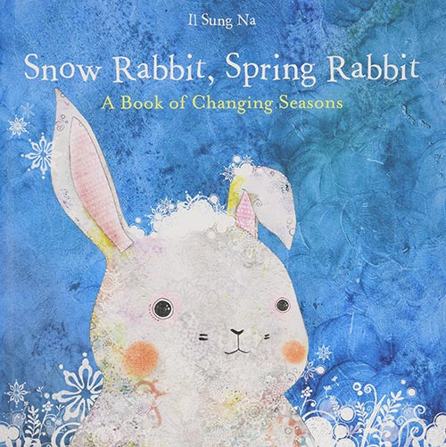 Snow Rabbit, Spring Rabbit: A Book of Changing Seasons by Il Sun Na