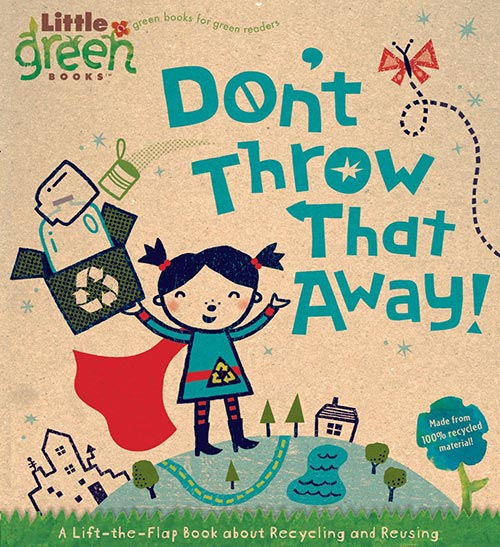 Don't Throw That Away!: A Lift-the-Flap Book about Recycling and Reusing byLara Bergen