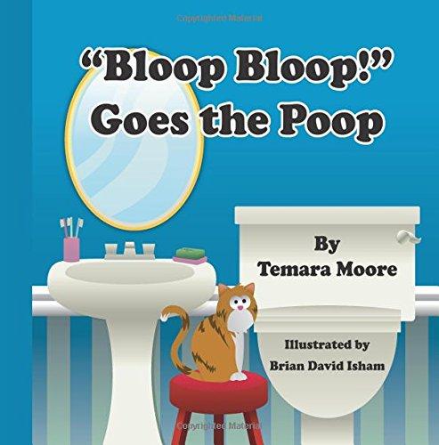"""""""Bloop, Bloop!"""" Goes the Poop by Temara Moore and Brian David Isham"""
