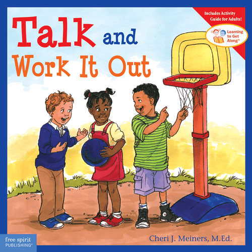Talk and Work It Out by Cheri J. Meiners M.Ed.