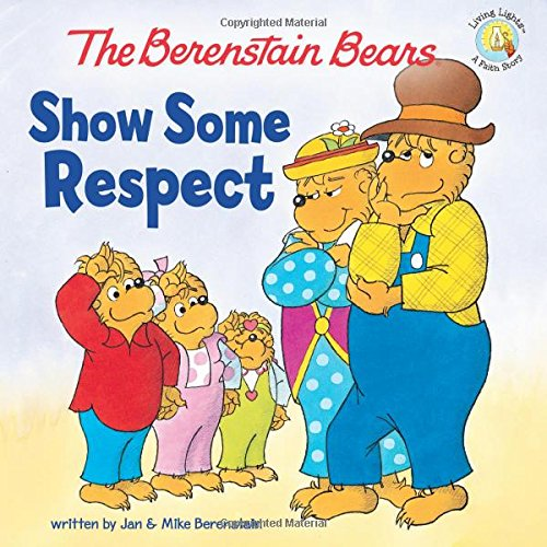 The Berenstain Bears Show Some Respect by Jan and Mike Berenstain