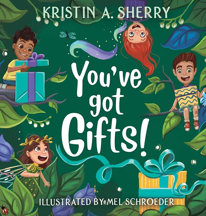 You've Got Gifts! by Kristin A. Sherry