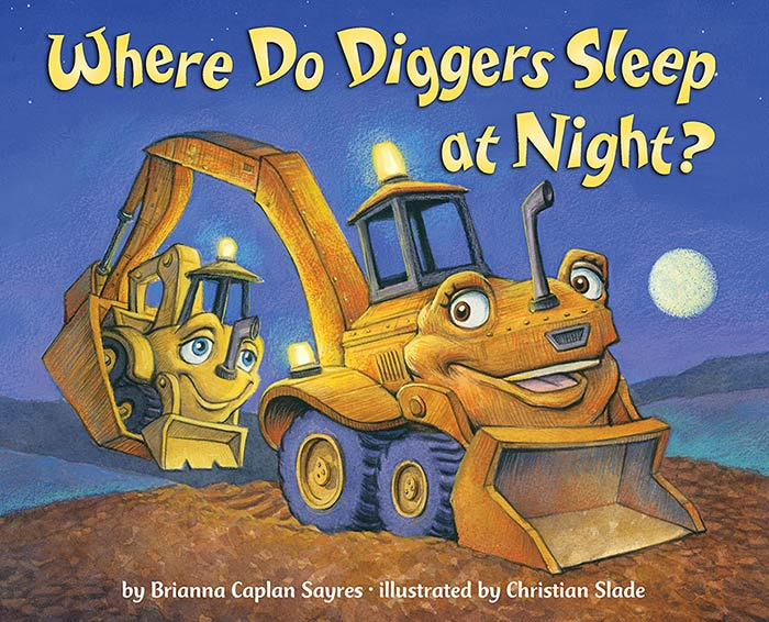 Where Do Diggers Sleep at Night by Brianna Caplan Sayres