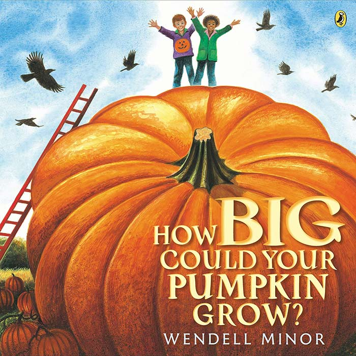 How Big Could Your Pumpkin Grow by Wendell Minor