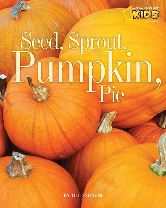 Seed, Sprout, Pumpkin, Pie by Jill Esbaum